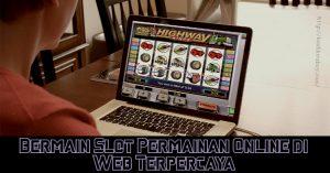 Bermain Slot Permainan Online di Web Terpercaya