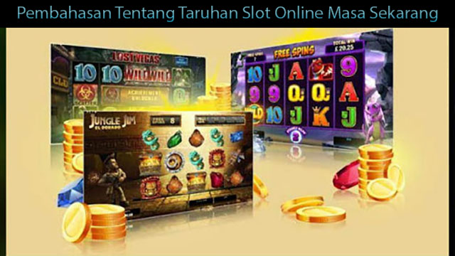 Pembahasan Tentang Taruhan Slot Online Masa Sekarang