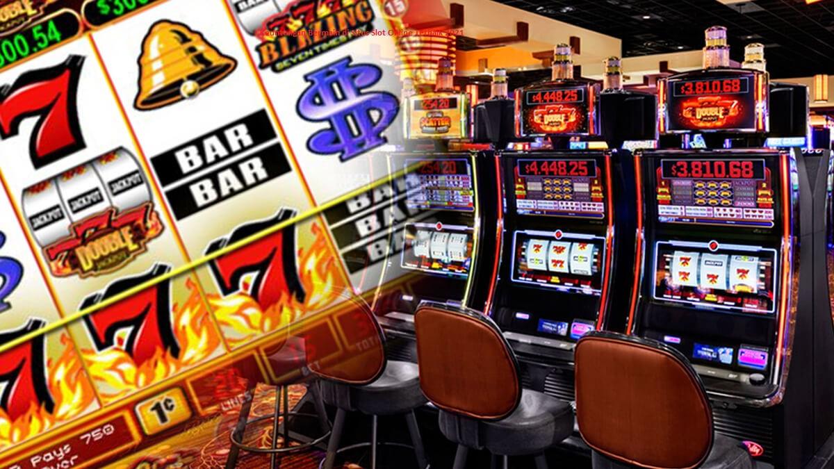 Keuntungan Bermain di Situs Slot Online Terbaik 2021