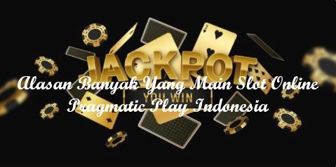 Alasan Banyak Yang Main Slot Online Pragmatic Play Indonesia