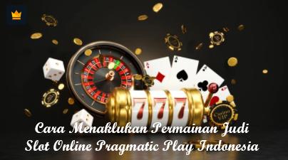 Cara Menaklukan Permainan Judi Slot Online Pragmatic Play Indonesia