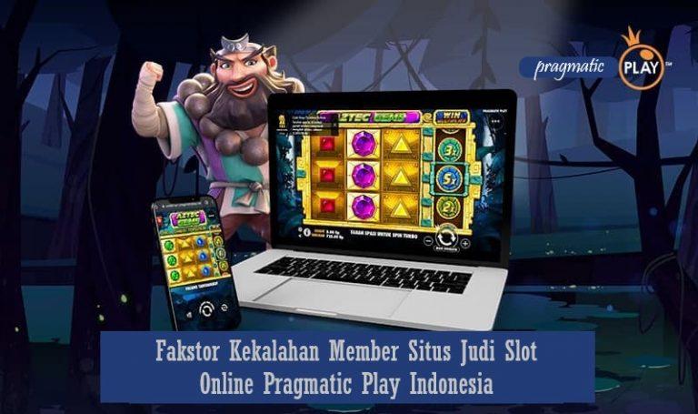 Fakstor Kekalahan Member Situs Judi Slot Online Pragmatic Play Indonesia