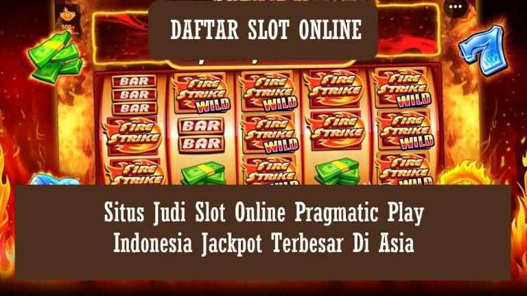Situs Judi Slot Online Pragmatic Play Indonesia Jackpot Terbesar Di Asia